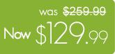 Now $129.99